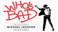 Who's Bad? The Ultimate Michael Jackson Experience