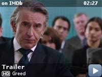 Greed -- 'Greed' tells the story of self-made British billionaire Sir Richard McCreadie (Steve Coogan), whose retail empire is in crisis. For 30 years he has ruled the world of retail fashion – bringing the high street to the catwalk and the catwalk to the high street – but after a damaging public inquiry, his image is tarnished. To save his reputation, he decides to bounce back with a highly publ...