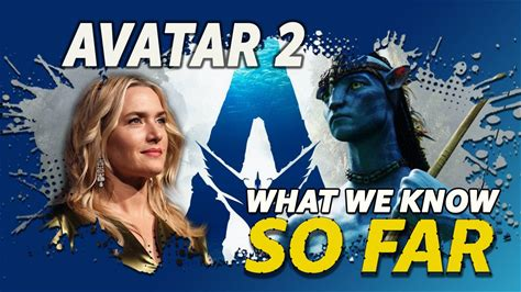 So Far -- After more than a decade, the Na'vi are back, and this time they're bringing Kate Winslet along for the ride. Here's what we know about 'Avatar 2' so far.