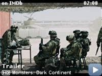 Monsters: Dark Continent -- Ten years on from the events of Monsters, the Â'Infected ZonesÂ' have now spread worldwide. In the Middle East a new insurgency has begun. At the same time there has also been a proliferation of Monsters in that region. The Army decide to draft in more numbers to help deal with this insurgency