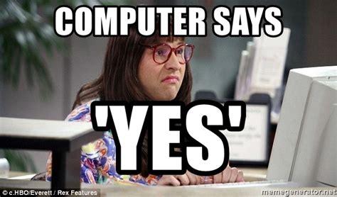 COMPUTER SAYS 'YES' - LITTLE BRITAIN | Meme Generator