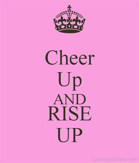 Cheer Up Pictures, Images, Graphics