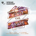 Only The Brave - Live Worship From Spring Harvest CD – Re ...